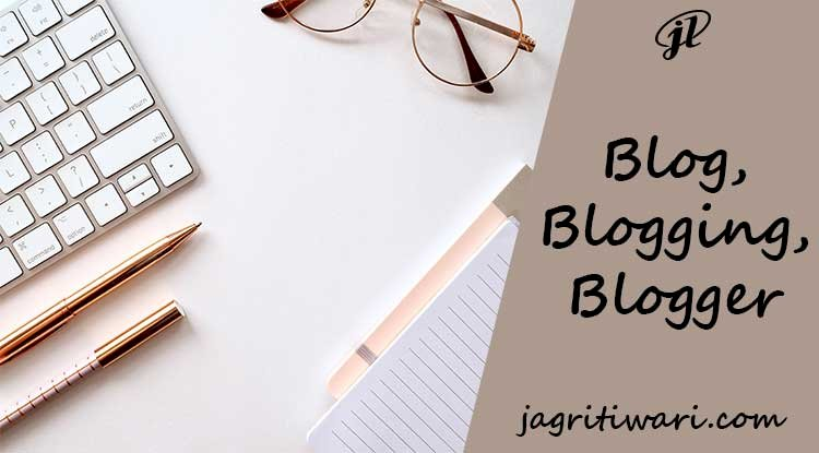 What is a Blog, Blogging & Blogger?
