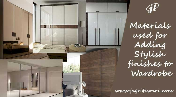 Materials used for adding Stylish finishes to Wardrobe