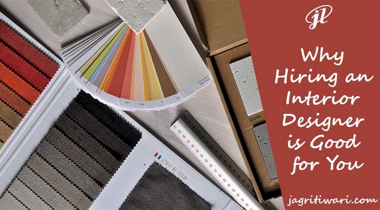 Why Hiring an Interior Designer is Good for You