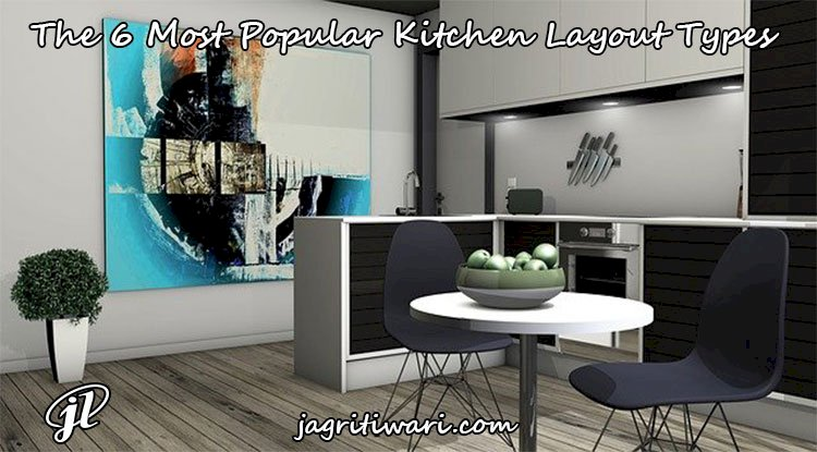 The 6 Most Popular Kitchen Layout Types