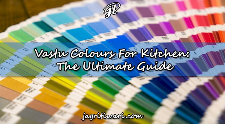 Vastu Colours For Kitchen: The Ultimate Guide